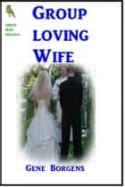 Group Loving Wife ebook by Gene Borgens