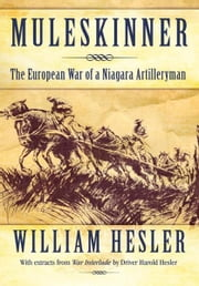 Muleskinner - The European War of a Niagara Artilleryman ebook by William Hesler