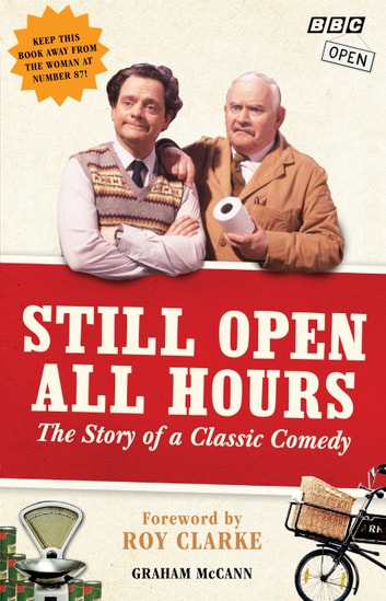 Still Open All Hours - The Story of a Classic Comedy ebook by Graham McCann