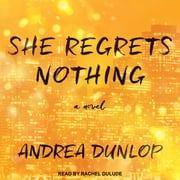 She Regrets Nothing - A Novel audiobook by Andrea Dunlop