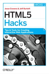 HTML5 Hacks - Tips & Tools for Creating Interactive Web Applications ebook by Jesse Cravens,Jeff Burtoft