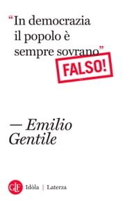 """In democrazia il popolo è sempre sovrano"" - Falso! ebook by Emilio Gentile"