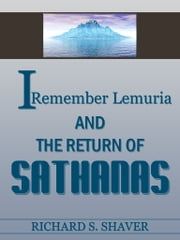 I Remember Lemuria and The return of Sathanas ebook by Richard S. Shaver