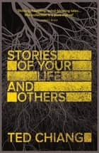 Stories of Your Life and Others ebook by Ted Chiang