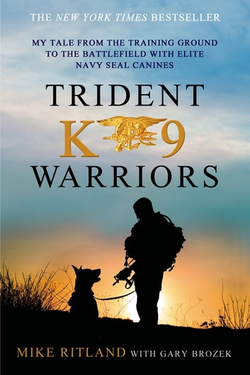Trident K9 Warriors - My Tale from the Training Ground to the Battlefield with Elite Navy SEAL Canines ebook by Gary Brozek,Mike Ritland