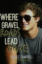 Where Gravel Roads Lead Home ebook by Taylor Cross, Nicole Campbell