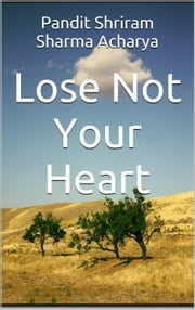 Lose not your Heart ebook by Pandit Shriram Sharma Acharya