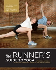 The Runner's Guide to Yoga - A Practical Approach to Building Strength and Flexibility for Better Running ebook by Sage Rountree