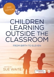 Children Learning Outside the Classroom - From Birth to Eleven ebook by Kobo.Web.Store.Products.Fields.ContributorFieldViewModel
