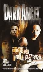 Dark Angel: After the Dark ebook by Max Allan Collins