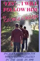 Yes... I Will Follow Him ebook by George Calleja