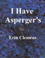 I Have Asperger's ebook by Erin Clemens