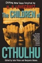 The Children of Cthulhu ebook by John Pelan,Benjamin Adams