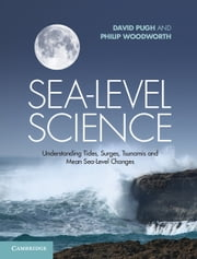 Sea-Level Science - Understanding Tides, Surges, Tsunamis and Mean Sea-Level Changes ebook by Dr David Pugh,Dr Philip Woodworth