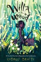 Willa of the Wood ebook by Robert Beatty