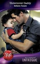 Undercover Daddy (Mills & Boon Intrigue) 電子書 by Delores Fossen