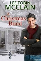 A Christmas Bond (Christian Romance) - Sacred Bond Series Prequel Novella ebook by Lee Tobin McClain