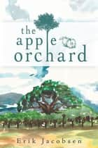 The Apple Orchard ebook by Erick Jacobsen