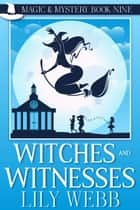 Witches and Witnesses - Paranormal Cozy Mystery ebook by Lily Webb