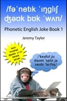 Phonetic English Joke Book 1 ebook by Jeremy Taylor