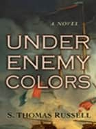 Under Enemy Colors ebook by S. Thomas Russell