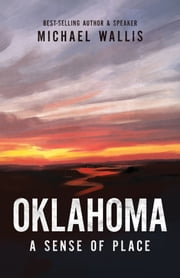 Oklahoma - A Sense of Place ebook by Michael Wallis
