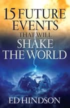 15 Future Events That Will Shake the World ebook by Ed Hindson