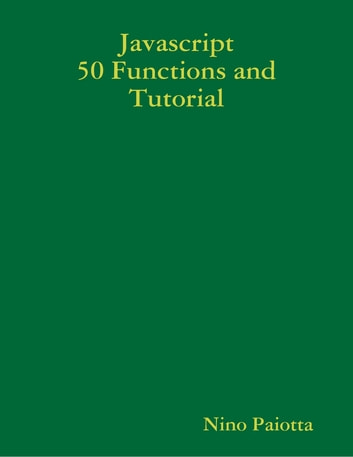 Javascript 50 Functions and Tutorial ebook by Nino Paiotta