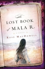 The Lost Book of Mala R. - A Novel ebook by Rose MacDowell,Rose MacDowell