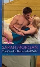 The Greek's Blackmailed Wife (Mills & Boon Modern) (The Greek Tycoons, Book 13) ebook by Sarah Morgan