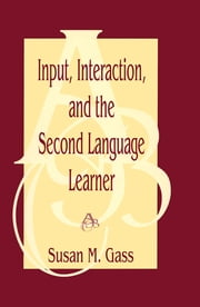 Input, Interaction, and the Second Language Learner ebook by Susan M. Gass