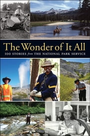 The Wonder of It All - 100 Stories from the National Park Service ebook by Yosemite Conservancy