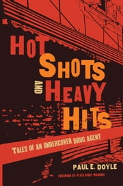 Hot Shots and Heavy Hits - Tales of an Undercover Drug Agent ebook by Paul Doyle