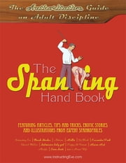 The Spanking Hand Book: The Authoritative Guide on Adult Discipline ebook by Adriane, Cassandra Park, Edward Webber,...