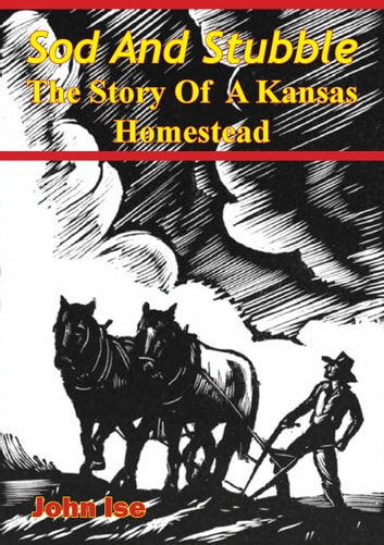 Sod And Stubble The Story Of A Kansas Homestead Ebook By John Ise