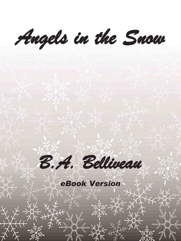 Angels in the Snow ebook by B.A. Belliveau