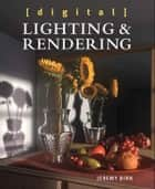 Digital Lighting and Rendering ebook by Jeremy Birn