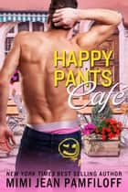 HAPPY PANTS CAFE - Prequel ebook by Mimi Jean Pamfiloff