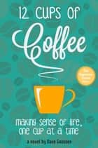 12 Cups of Coffee ebook by Dave Goossen