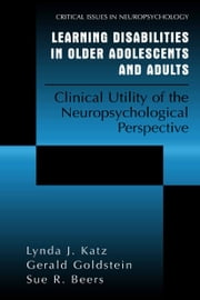 Learning Disabilities in Older Adolescents and Adults - Clinical Utility of the Neuropsychological Perspective ebook by Lynda J. Katz,Gerald Goldstein,Sue R. Beers