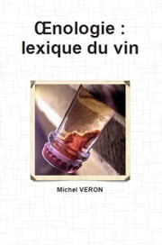 Œnologie : lexique du vin ebook by Michel VERON