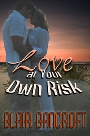 Love At Your Own Risk ebook by Blair Bancroft