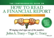 The Comprehensive Guide on How to Read a Financial Report, + Website - Wringing Vital Signs Out of the Numbers ebook by John A. Tracy,Tage Tracy