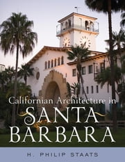 Californian Architecture in Santa Barbara ebook by H. Philip Staats