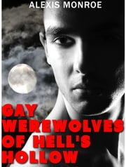 Gay Werewolves of Hell's Hollow ebook by Alexis Monroe