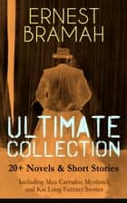 ERNEST BRAMAH Ultimate Collection: 20+ Novels & Short Stories (Including Max Carrados Mysteries and Kai Lung Fantasy Stories) - The Secret of the League, The Coin of Dionysius, The Game Played In the Dark, The Tilling Shaw Mystery, Kai Lung's Golden Hours, The Confession of Kai Lung, The Mirror of Kong Ho and many more ebook by Ernest Bramah