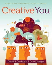Creative You - Using Your Personality Type to Thrive ebook by Otto Kroeger,David B. Goldstein