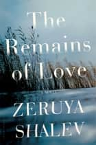 The Remains of Love - A Novel ebook by Zeruya Shalev