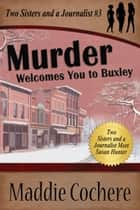 Murder Welcomes You to Buxley ebook by Maddie Cochere