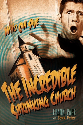 The Incredible Shrinking Church ebook by Frank Page,John Perry